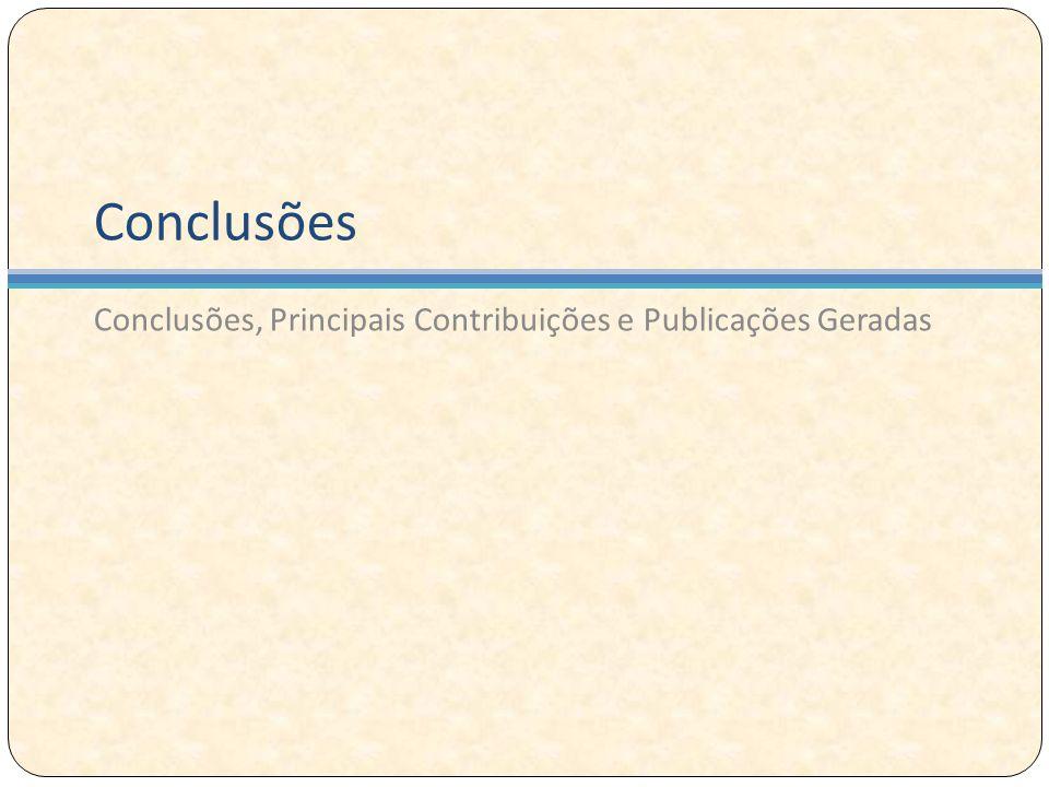 Conclusões Conclusões, Principais Contribuições e Publicações Geradas