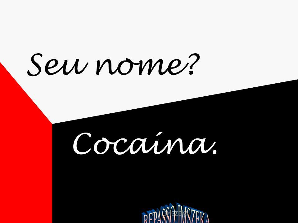 JMSZEKA Seu nome? Cocaína.