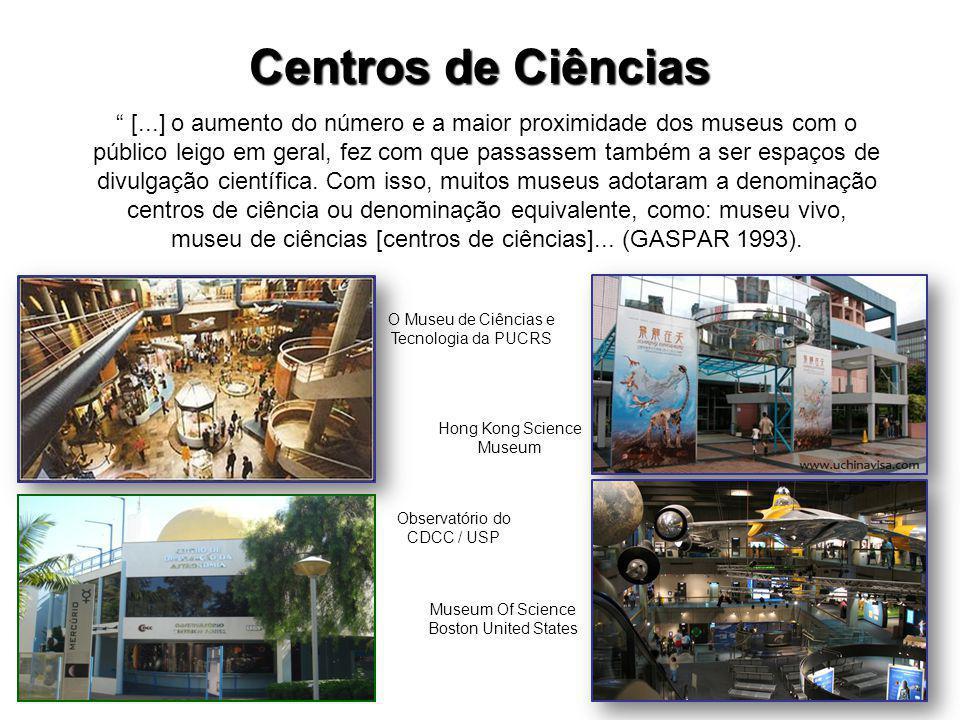 Centros de Ciências [...] o aumento do número e a maior proximidade dos museus com o público leigo em geral, fez com que passassem também a ser espaços de divulgação científica.