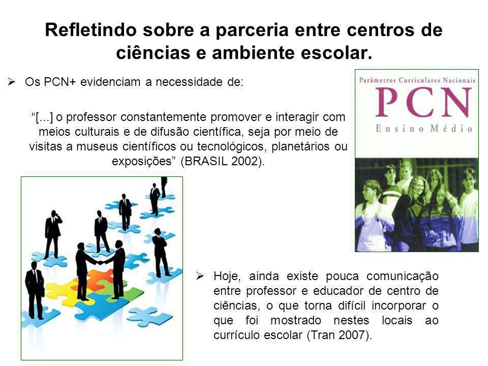 Os PCN+ evidenciam a necessidade de: [...] o professor constantemente promover e interagir com meios culturais e de difusão científica, seja por meio de visitas a museus científicos ou tecnológicos, planetários ou exposições (BRASIL 2002).