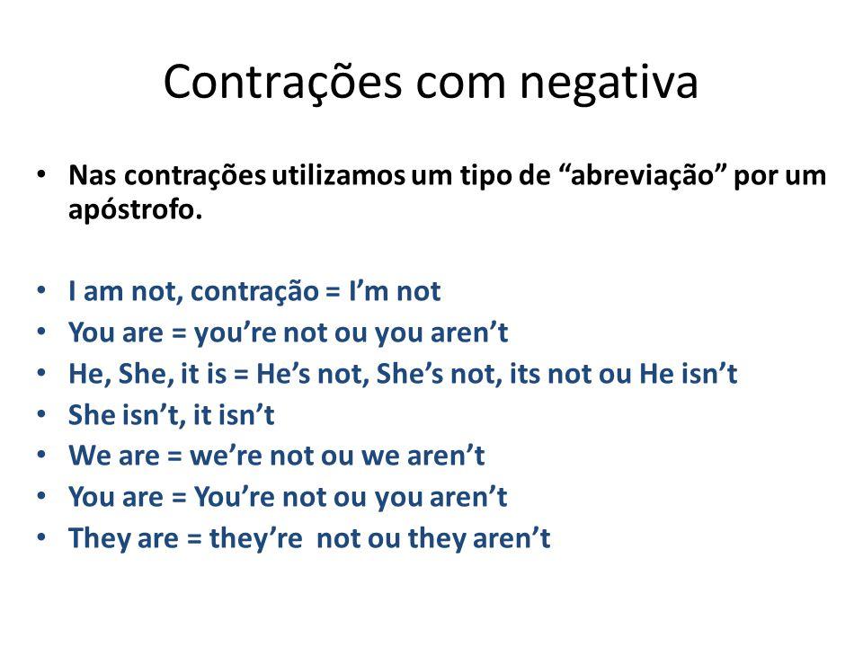 """Contrações com negativa Nas contrações utilizamos um tipo de """"abreviação"""" por um apóstrofo. I am not, contração = I'm not You are = you're not ou you"""