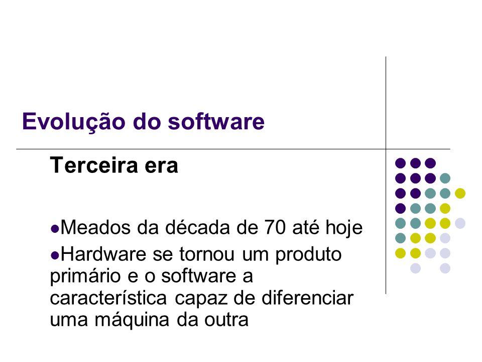 Evolução do software Terceira era Meados da década de 70 até hoje Hardware se tornou um produto primário e o software a característica capaz de difere