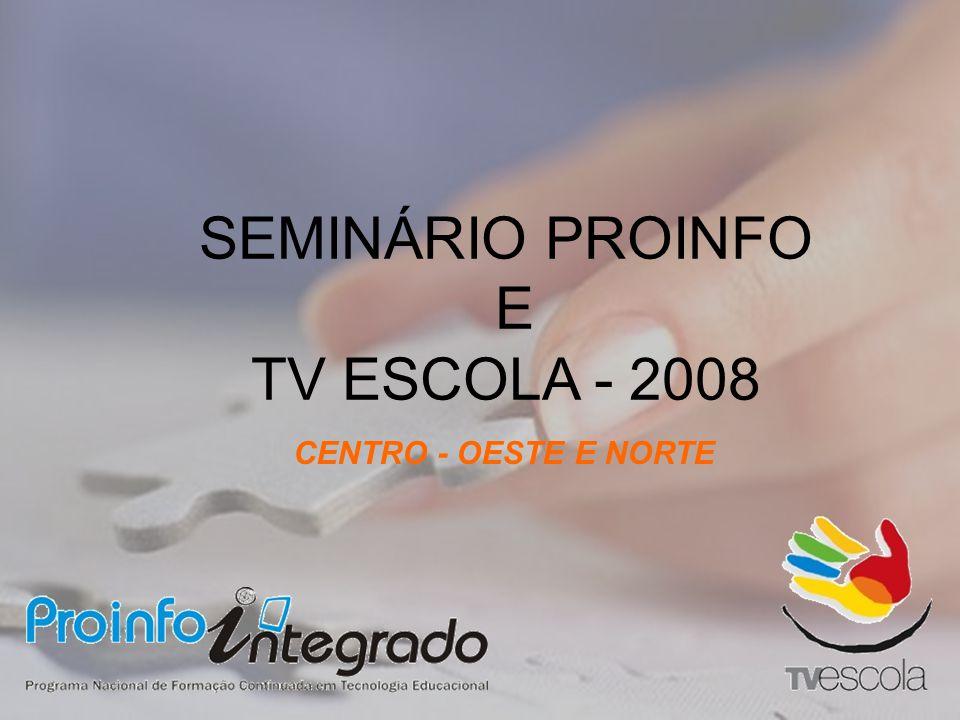 SEMINÁRIO PROINFO E TV ESCOLA - 2008 CENTRO - OESTE E NORTE