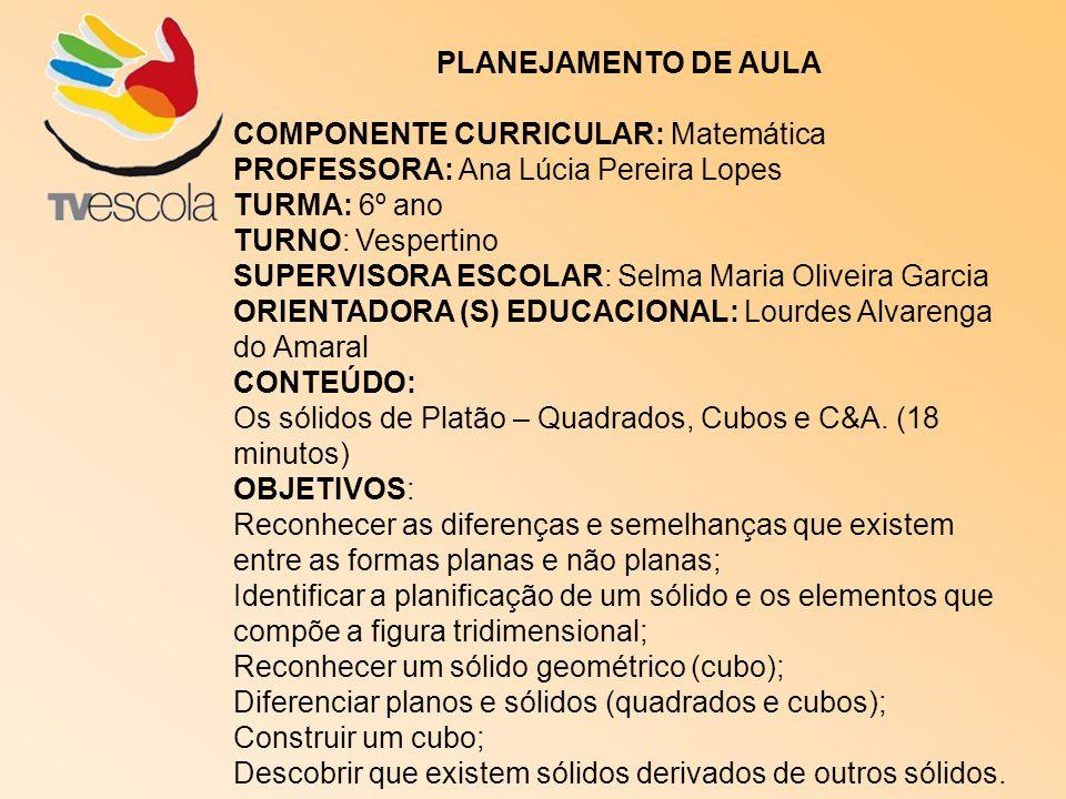 PLANEJAMENTO DE AULA COMPONENTE CURRICULAR: Matemática PROFESSORA: Ana Lúcia Pereira Lopes TURMA: 6º ano TURNO: Vespertino SUPERVISORA ESCOLAR: Selma