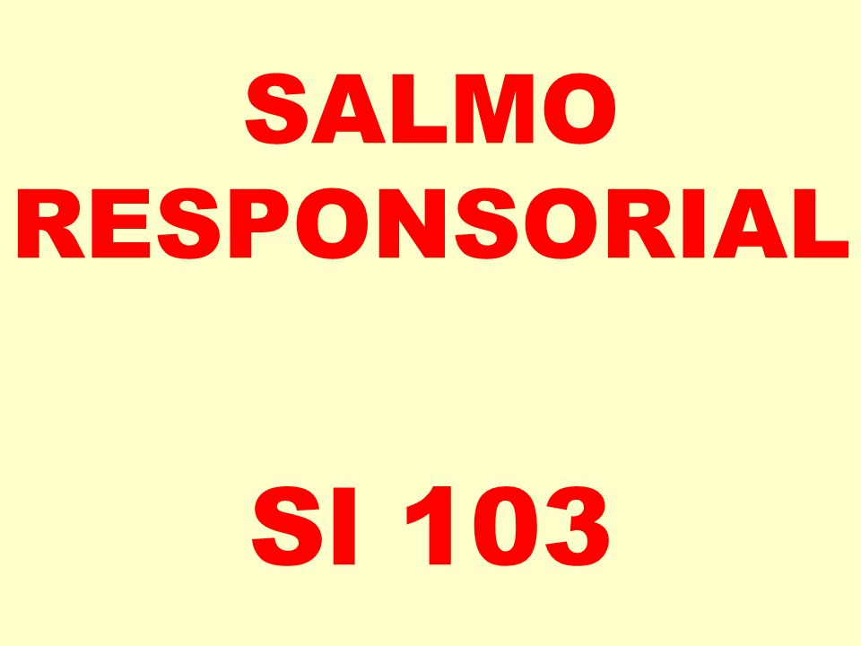 SALMO RESPONSORIAL Sl 103