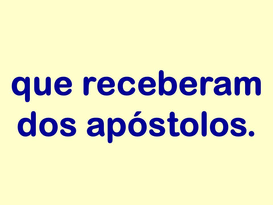 que receberam dos apóstolos.