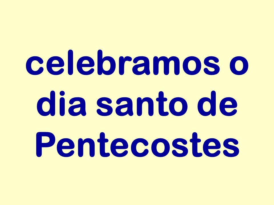 celebramos o dia santo de Pentecostes