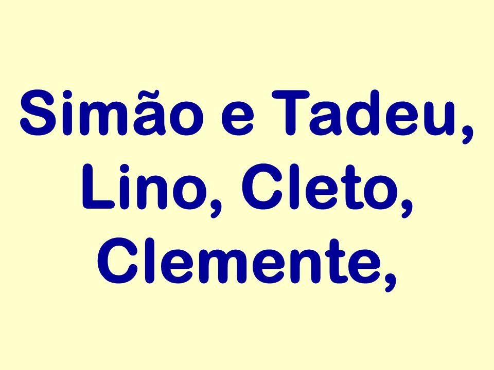 Simão e Tadeu, Lino, Cleto, Clemente,