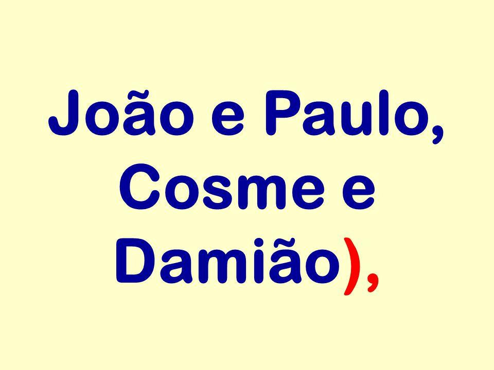 João e Paulo, Cosme e Damião),