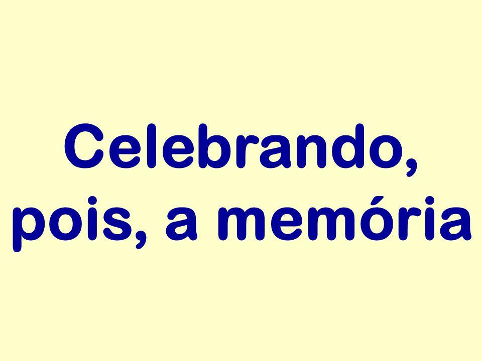 Celebrando, pois, a memória