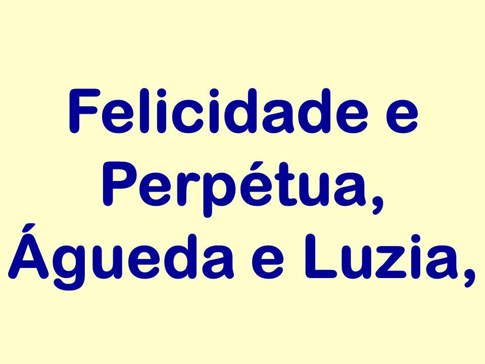 Felicidade e Perpétua, Águeda e Luzia,
