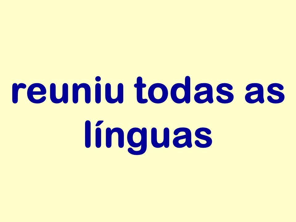 reuniu todas as línguas