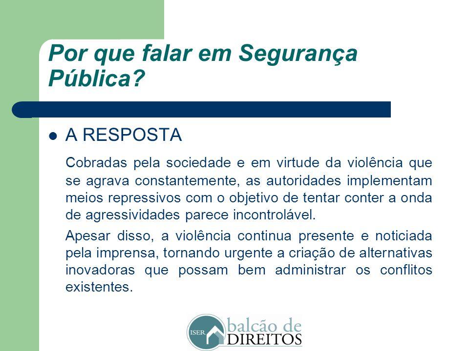 Por que falar em Segurança Pública? O PROBLEMA O Brasil observa atualmente um grave quadro de conflitos sociais que se estendem por diferentes esferas