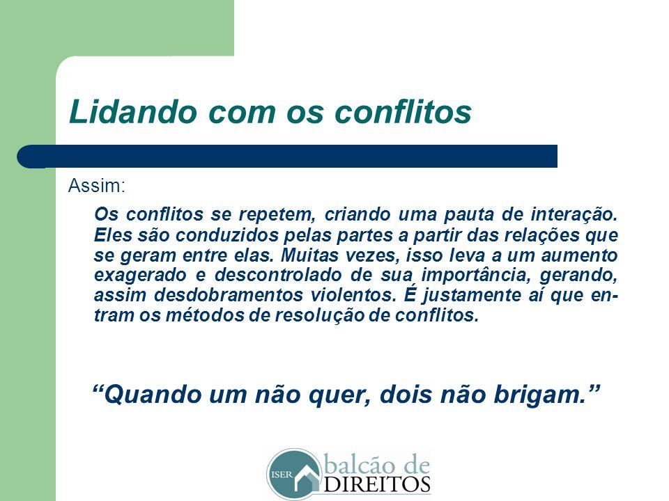 Lidando com os conflitos O que são conflitos? Quaisquer situações em que forças, seres, interesses, senti- mentos ou outros elementos com poder de açã