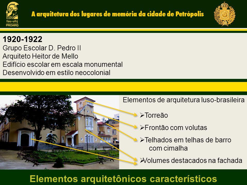 1920-1922 Grupo Escolar D. Pedro II Arquiteto Heitor de Mello Edifício escolar em escala monumental Desenvolvido em estilo neocolonial  Telhados em t