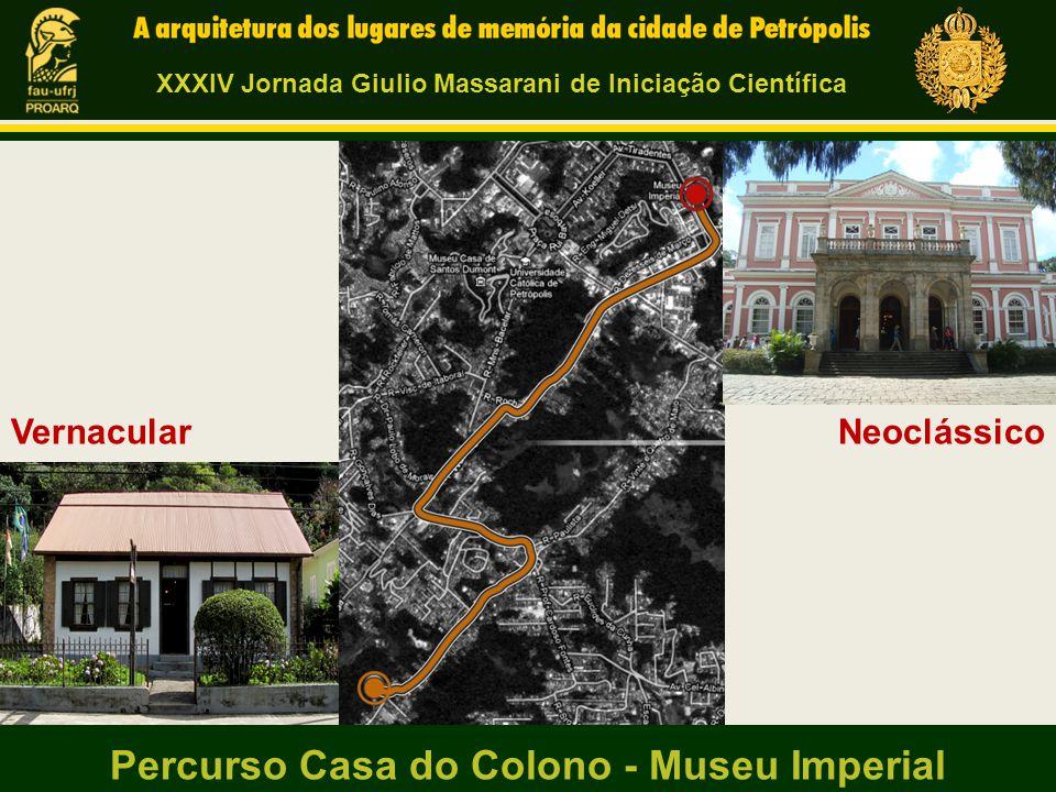 Percurso Casa do Colono - Museu Imperial NeoclássicoVernacular XXXIV Jornada Giulio Massarani de Iniciação Científica
