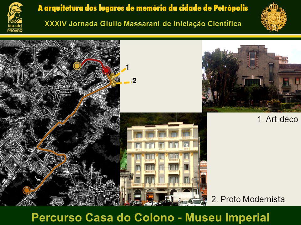 Percurso Casa do Colono - Museu Imperial 1 2 2. Proto Modernista 1. Art-déco XXXIV Jornada Giulio Massarani de Iniciação Científica