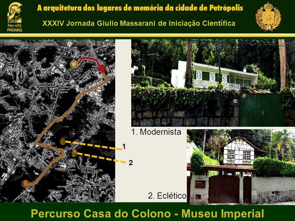 1 2 1. Modernista 2. Eclético Percurso Casa do Colono - Museu Imperial XXXIV Jornada Giulio Massarani de Iniciação Científica