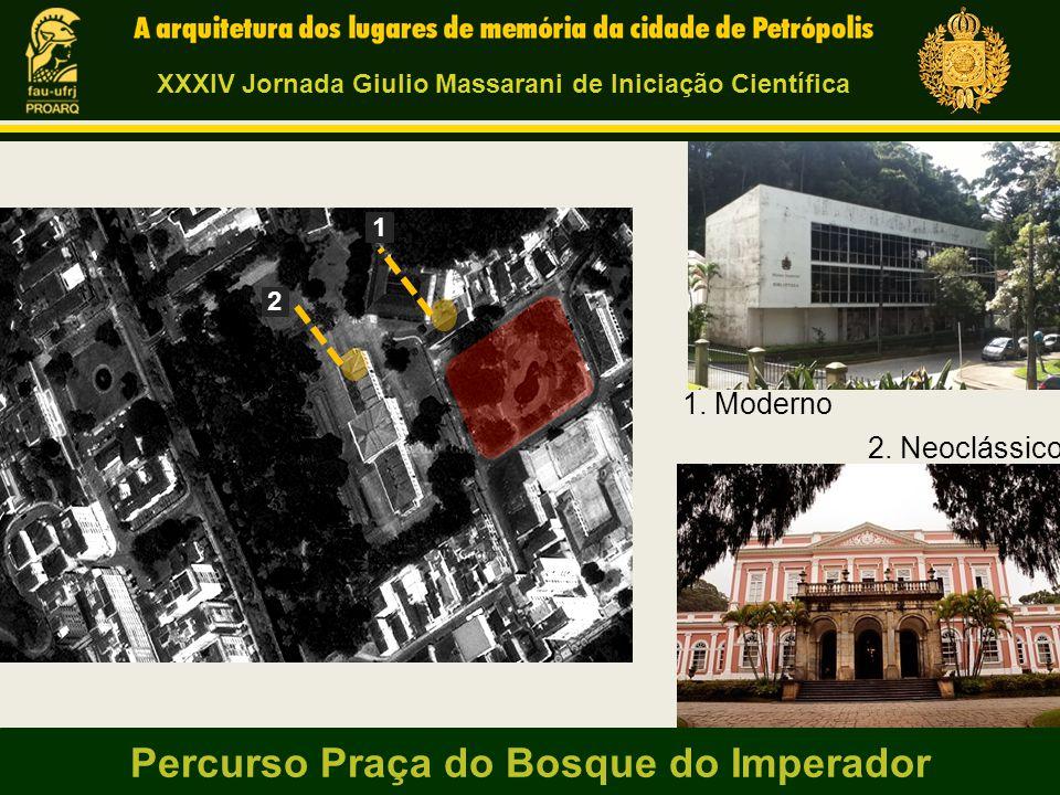 1 2 2. Neoclássico 1. Moderno XXXIV Jornada Giulio Massarani de Iniciação Científica Percurso Praça do Bosque do Imperador