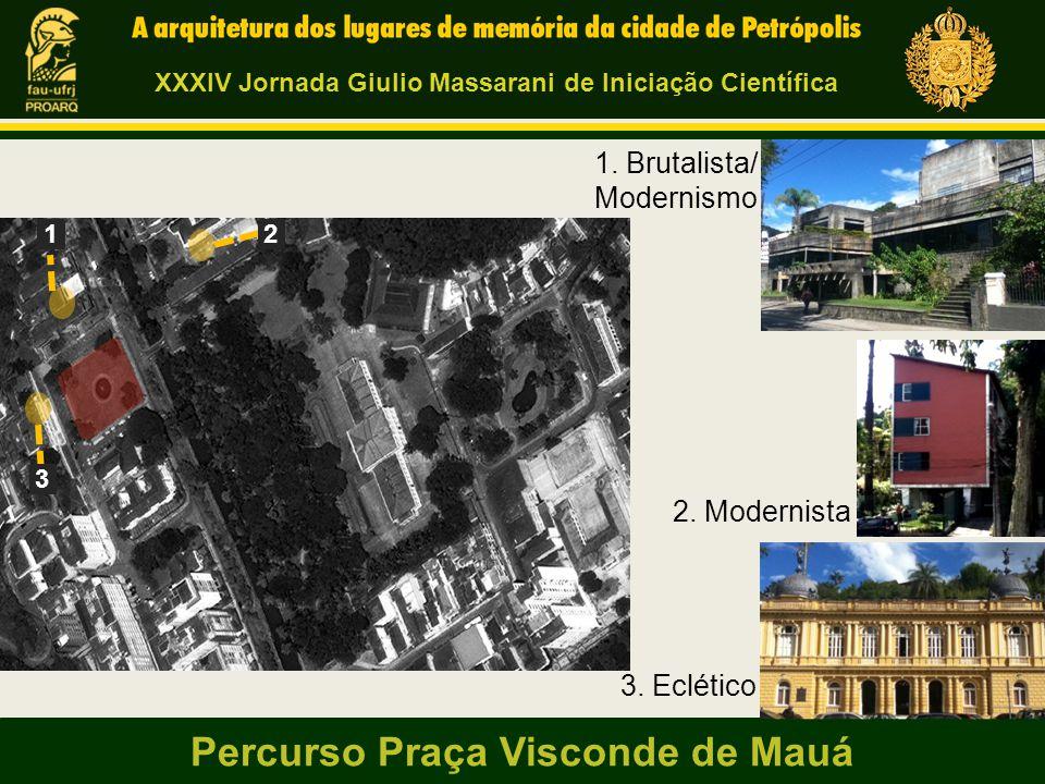 Percurso Praça Visconde de Mauá 2 2. Modernista 1. Brutalista/ Modernismo 3. Eclético 1 3 XXXIV Jornada Giulio Massarani de Iniciação Científica