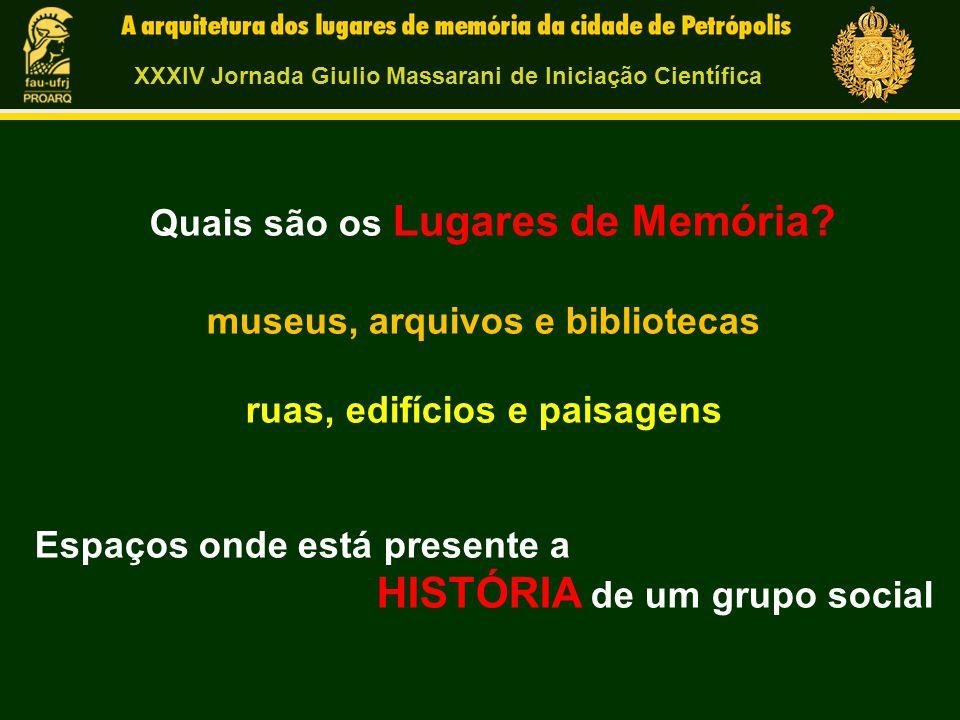 Quais são os Lugares de Memória? museus, arquivos e bibliotecas ruas, edifícios e paisagens Espaços onde está presente a HISTÓRIA de um grupo social X