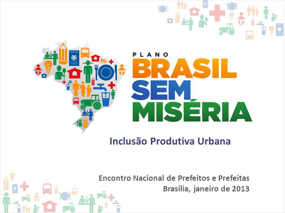 Encontro Nacional de Prefeitos e Prefeitas Brasília, janeiro de 2013 Inclusão Produtiva Urbana