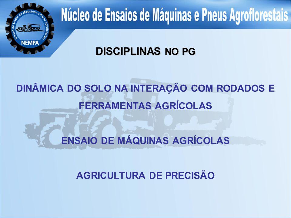 DINÂMICA DO SOLO NA INTERAÇÃO COM RODADOS E FERRAMENTAS AGRÍCOLAS ENSAIO DE MÁQUINAS AGRÍCOLAS AGRICULTURA DE PRECISÃO DISCIPLINAS NO PG