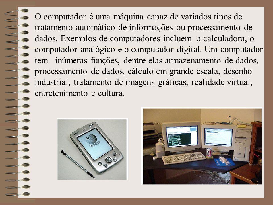 O computador é uma máquina capaz de variados tipos de tratamento automático de informações ou processamento de dados. Exemplos de computadores incluem