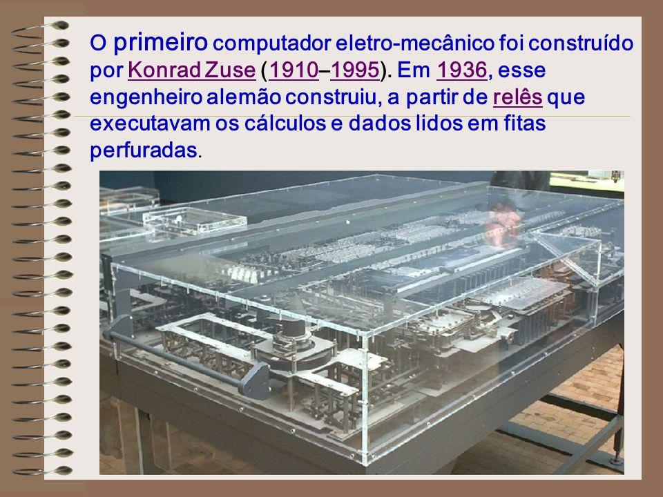 O primeiro computador eletro-mecânico foi construído por Konrad Zuse (1910–1995). 19101995Em 19361936, esse engenheiro alemão construiu, a partir de r