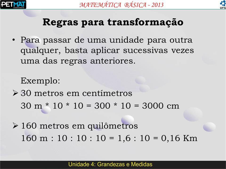 Para passar de uma unidade para outra qualquer, basta aplicar sucessivas vezes uma das regras anteriores. Exemplo:  30 metros em centímetros 30 m * 1