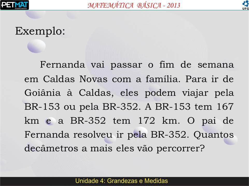 Exemplo: Fernanda vai passar o fim de semana em Caldas Novas com a família. Para ir de Goiânia à Caldas, eles podem viajar pela BR-153 ou pela BR-352.