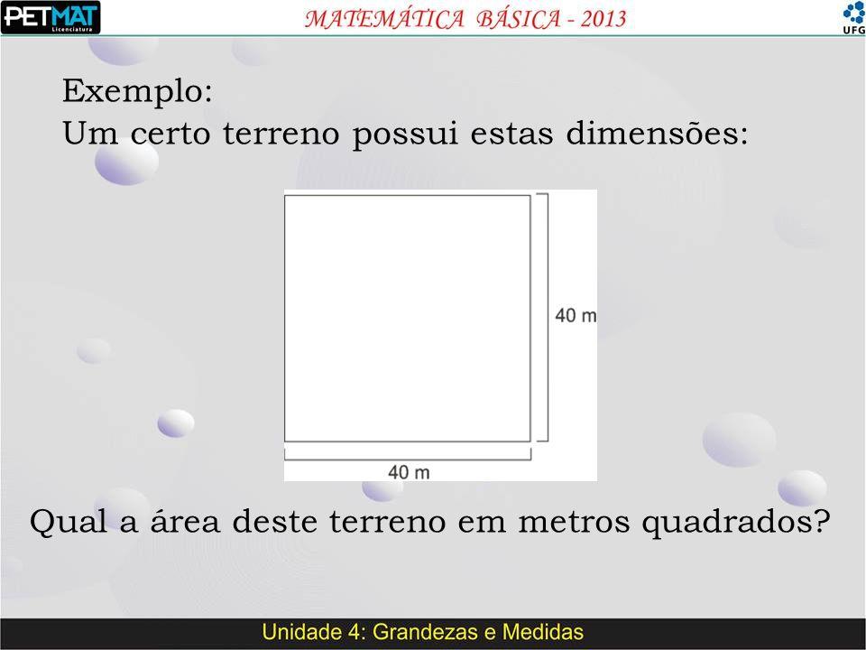 Exemplo: Um certo terreno possui estas dimensões: Qual a área deste terreno em metros quadrados?