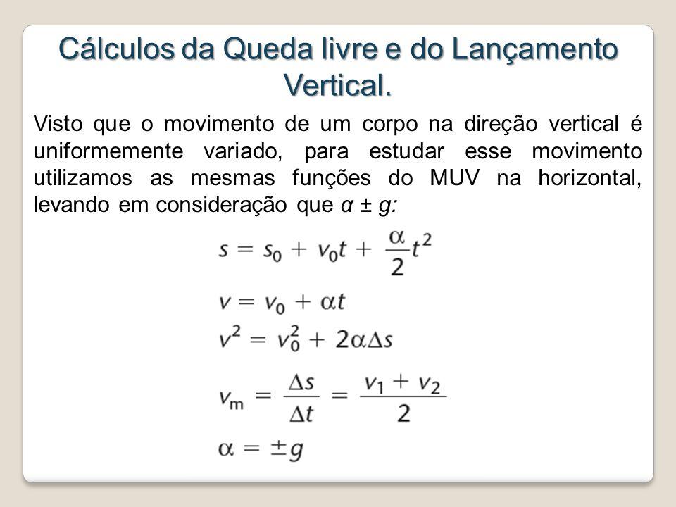 Cálculos da Queda livre e do Lançamento Vertical. Visto que o movimento de um corpo na direção vertical é uniformemente variado, para estudar esse mov