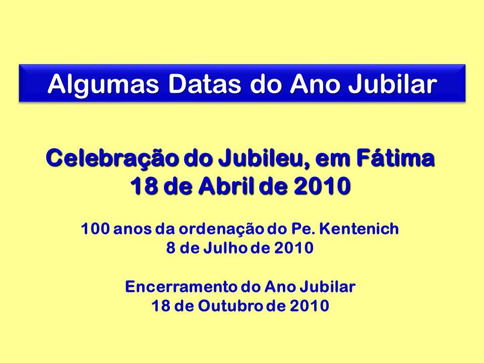 Celebração do Jubileu, em Fátima 18 de Abril de 2010 100 anos da ordenação do Pe.
