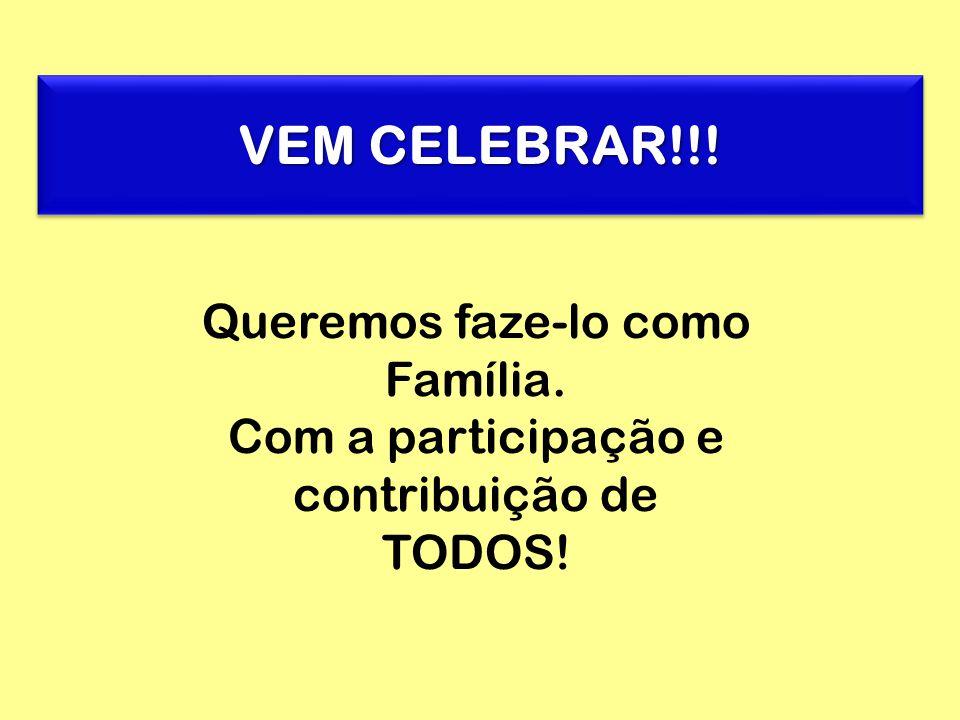 VEM CELEBRAR!!! Queremos faze-lo como Família. Com a participação e contribuição de TODOS!