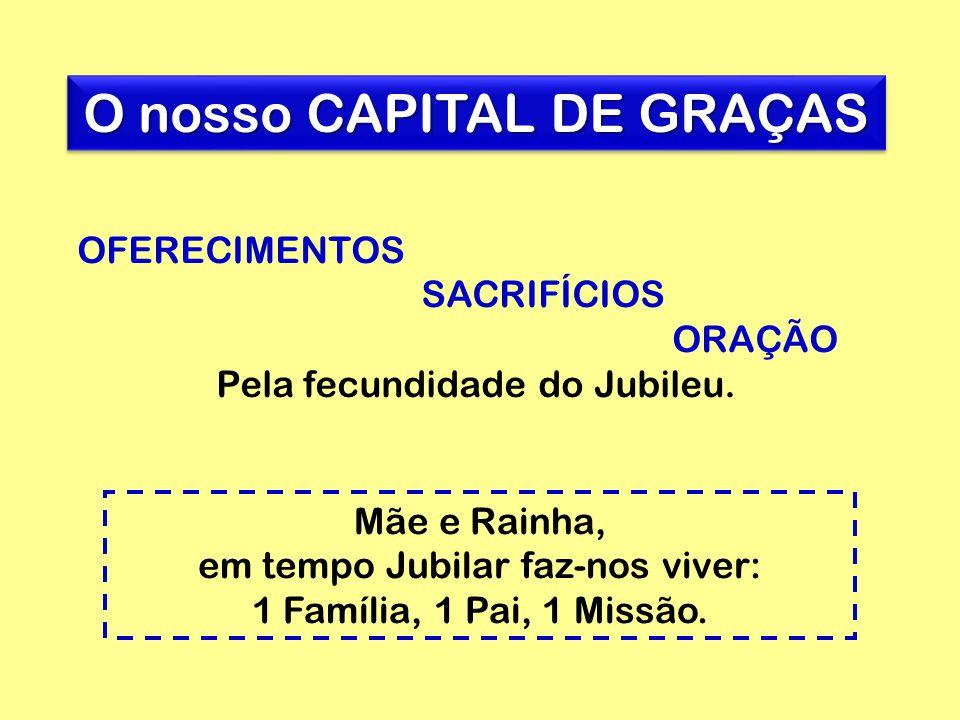 O nosso CAPITAL DE GRAÇAS OFERECIMENTOS SACRIFÍCIOS ORAÇÃO Pela fecundidade do Jubileu.