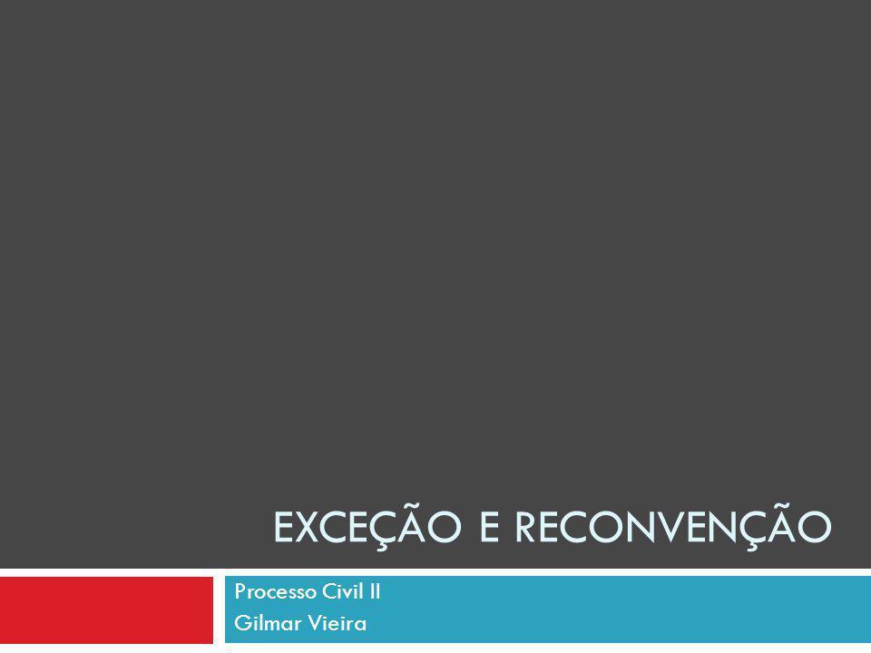 EXCEÇÃO E RECONVENÇÃO Processo Civil II Gilmar Vieira