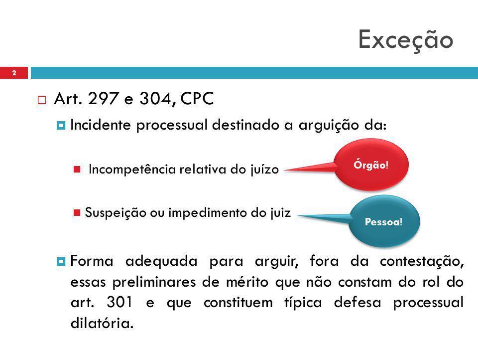 Exceção  Art. 297 e 304, CPC  Incidente processual destinado a arguição da: Incompetência relativa do juízo Suspeição ou impedimento do juiz  Forma