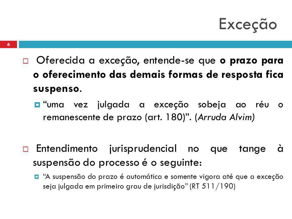 """Exceção  Oferecida a exceção, entende-se que o prazo para o oferecimento das demais formas de resposta fica suspenso.  """"uma vez julgada a exceção so"""
