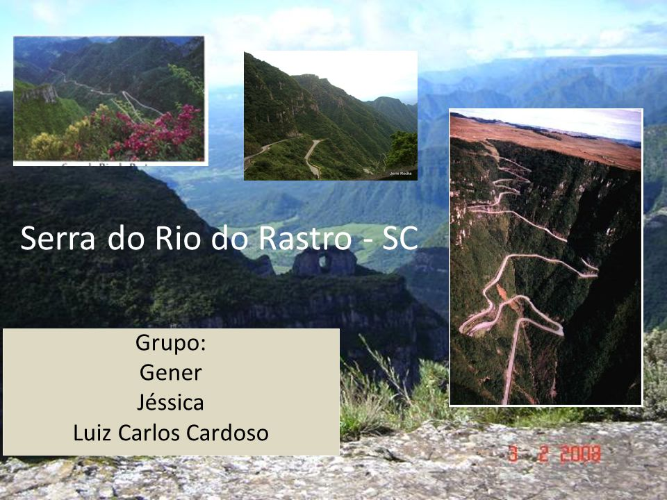 Serra do Rio do Rastro - SC Grupo: Gener Jéssica Luiz Carlos Cardoso