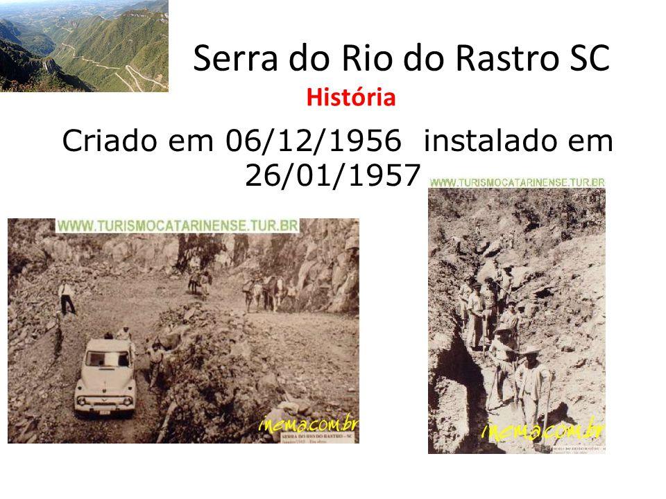 Serra do Rio do Rastro SC Criado em 06/12/1956 instalado em 26/01/1957 História