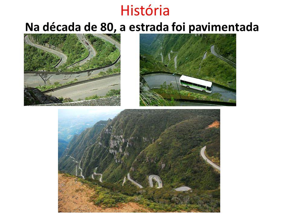 História Na década de 80, a estrada foi pavimentada
