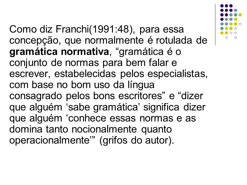 """Como diz Franchi(1991:48), para essa concepção, que normalmente é rotulada de gramática normativa, """"gramática é o conjunto de normas para bem falar e"""