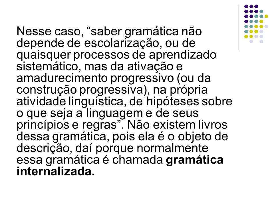 """Nesse caso, """"saber gramática não depende de escolarização, ou de quaisquer processos de aprendizado sistemático, mas da ativação e amadurecimento prog"""