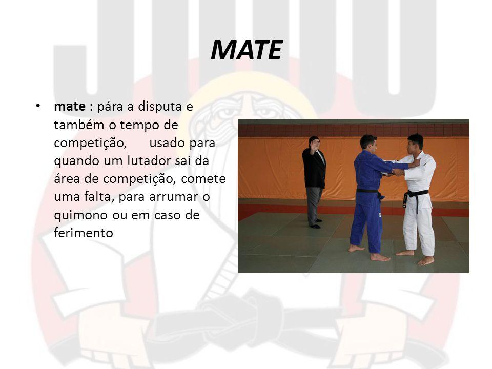 MATE mate : pára a disputa e também o tempo de competição, usado para quando um lutador sai da área de competição, comete uma falta, para arrumar o qu