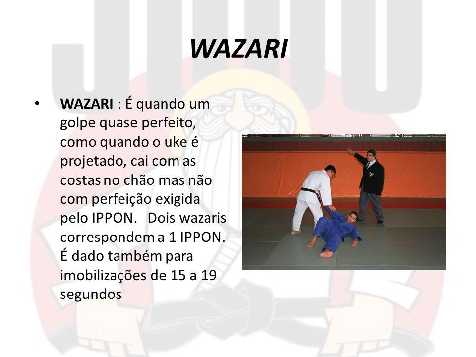 WAZARI WAZARI : É quando um golpe quase perfeito, como quando o uke é projetado, cai com as costas no chão mas não com perfeição exigida pelo IPPON. D