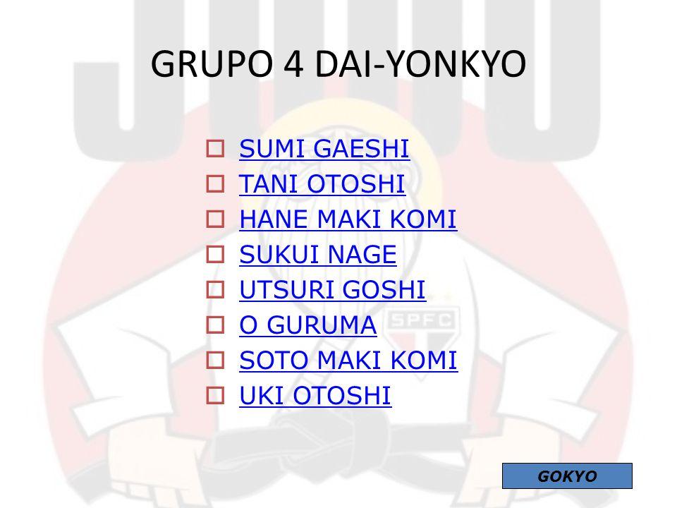  O SOTO GURUMA O SOTO GURUMA  UKI WAZA UKI WAZA  YOKO WAKARE YOKO WAKARE  YOKO GURUMA YOKO GURUMA  USHIRO GOSHI USHIRO GOSHI  URA NAGE URA NAGE  SUMI OTOSHI SUMI OTOSHI  YOKO GAKE YOKO GAKE GRUPO 5 DAI-GOKYO GOKYO