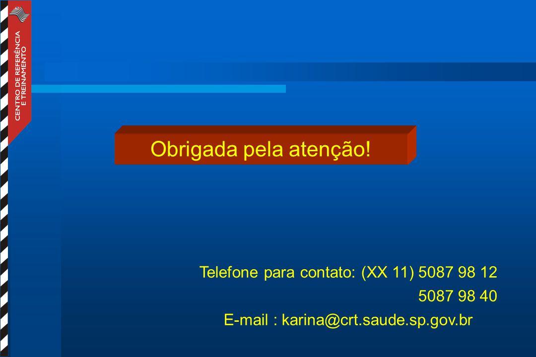 Telefone para contato: (XX 11) 5087 98 12 5087 98 40 E-mail : karina@crt.saude.sp.gov.br Obrigada pela atenção!