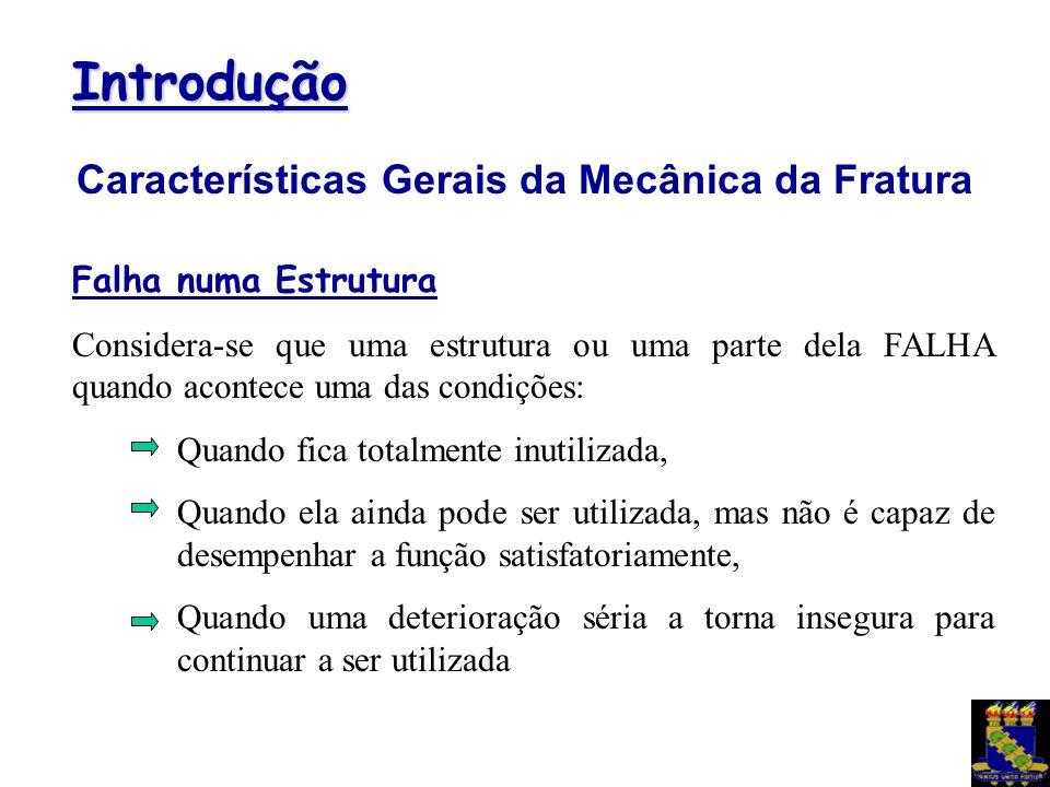 Introdução Características Gerais da Mecânica da Fratura Falha numa Estrutura Considera-se que uma estrutura ou uma parte dela FALHA quando acontece u