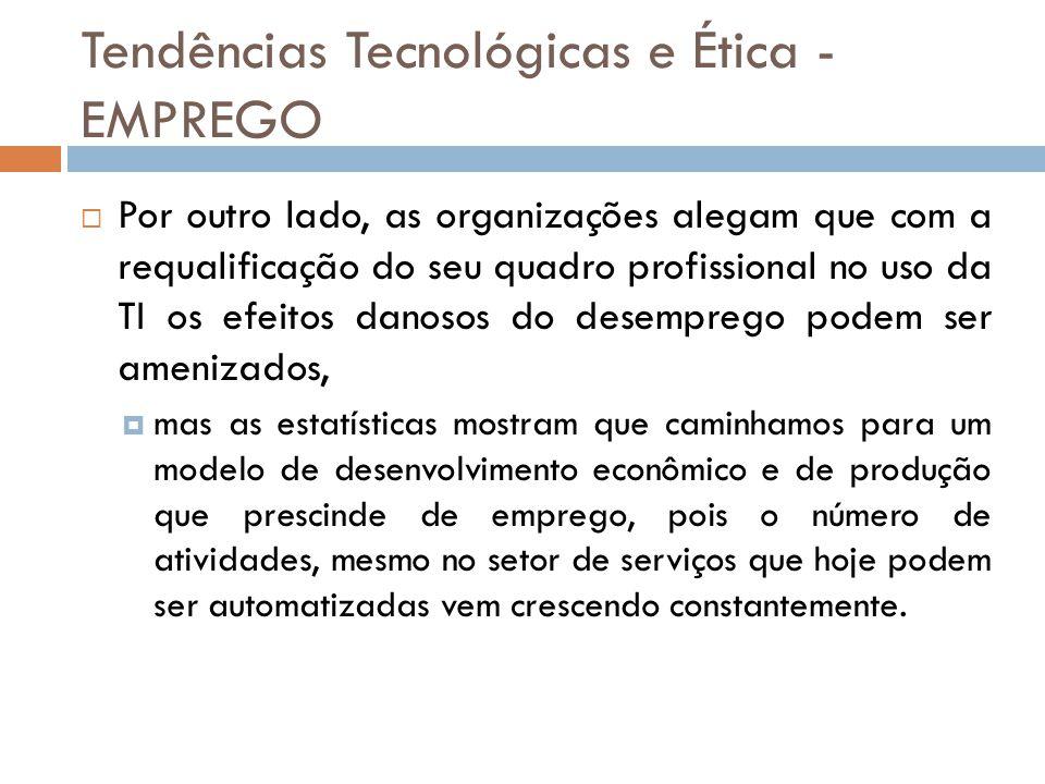 Tendências Tecnológicas e Ética - EMPREGO  Por outro lado, as organizações alegam que com a requalificação do seu quadro profissional no uso da TI os